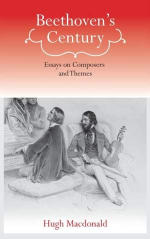 Beethoven`s Century - Essays on Composers and Themes