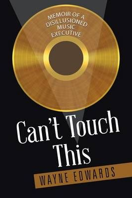 Can't Touch This: Memoir of a Disillusioned Music Executive
