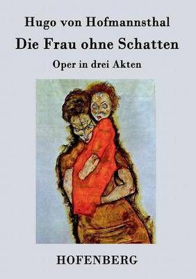 Die Frau ohne Schatten: Oper in drei Akten