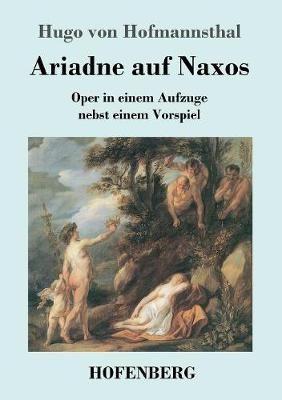 Ariadne auf Naxos: Oper in einem Aufzuge nebst einem Vorspiel