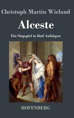 Alceste: Ein Singspiel in funf Aufzugen