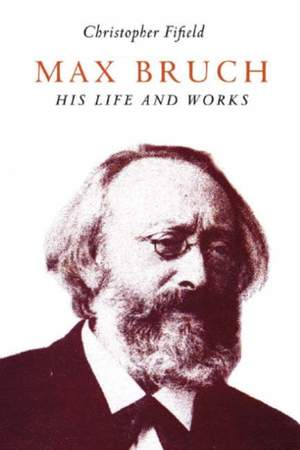 Max Bruch - His Life and Works