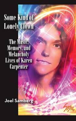 Some Kind of Lonely Clown: The Music, Memory, and Melancholy Lives of Karen Carpenter (Hardback)