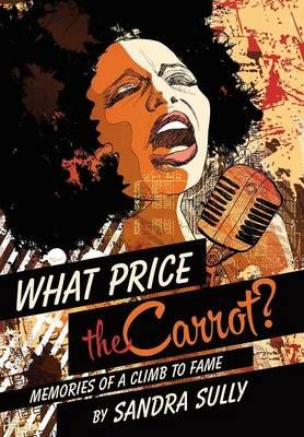 What Price the Carrot?: Memories of a Climb to Fame