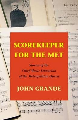 Scorekeeper for the Met: Stories of the Chief Music Librarian of the Metropolitan Opera