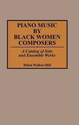 Piano Music by Black Women Composers: A Catalog of Solo and Ensemble Works