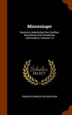 Minnesinger: Deutsche Liederdichter Des Zwolften, Dreizehnten Und Vierzehnten Jahrhunderts, Volumes 1-2