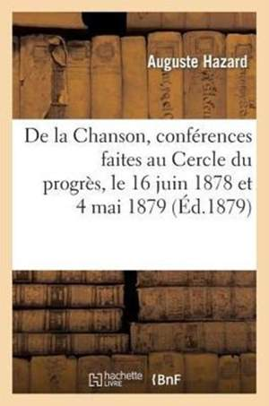 De la Chanson, conférences faites au Cercle du progrès, le 16 juin 1878 et 4 mai 1879