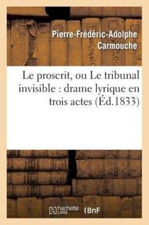 Le Proscrit, Ou Le Tribunal Invisible: Drame Lyrique En Trois Actes