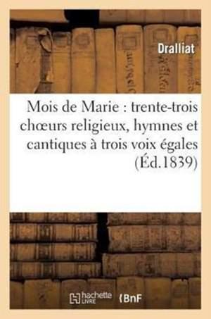 Mois de Marie: Trente-Trois Choeurs Religieux, Hymnes Et Cantiques A Trois Voix Egales...
