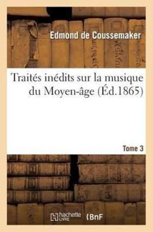 Traités inédits sur la musique du Moyen-âge. Tome 3