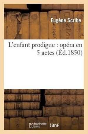 L'Enfant Prodigue: Opera En 5 Actes
