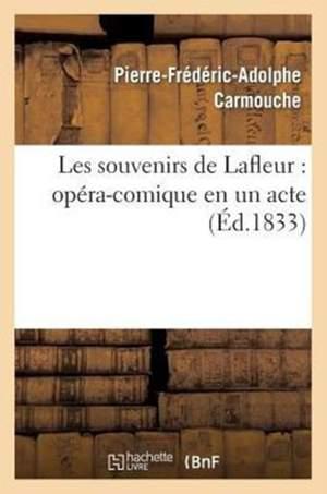 Les Souvenirs de Lafleur: Opera-Comique En Un Acte