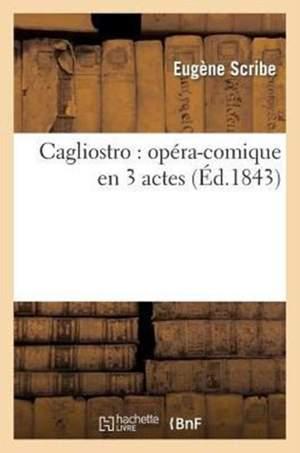 Cagliostro: Opera-Comique En 3 Actes