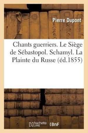 Chants Guerriers. Le Siege de Sebastopol. Schamyl. La Plainte Du Russe. Le Chant Du Danube