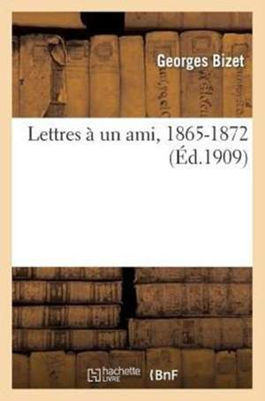 Lettres à un ami, 1865-1872