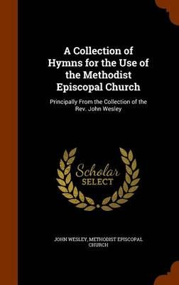 A Collection of Hymns for the Use of the Methodist Episcopal Church: Principally from the Collection of the REV. John Wesley