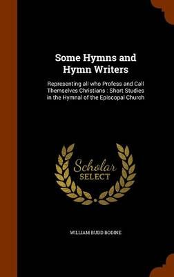 Some Hymns and Hymn Writers: Representing All Who Profess and Call Themselves Christians: Short Studies in the Hymnal of the Episcopal Church