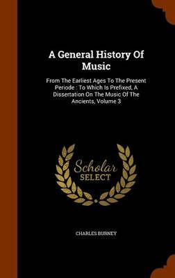 A General History of Music: From the Earliest Ages to the Present Periode: To Which Is Prefixed, a Dissertation on the Music of the Ancients, Volume 3