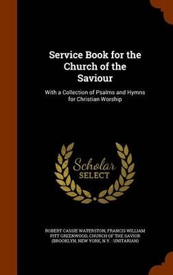 Service Book for the Church of the Saviour: With a Collection of Psalms and Hymns for Christian Worship