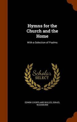 Hymns for the Church and the Home: With a Selection of Psalms