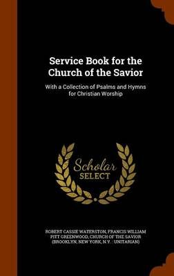 Service Book for the Church of the Savior: With a Collection of Psalms and Hymns for Christian Worship