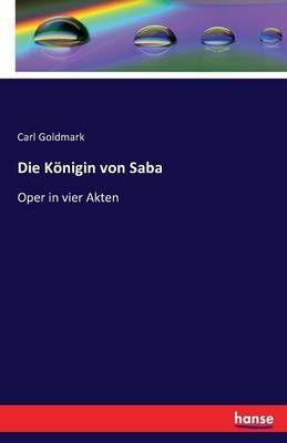Die Koenigin von Saba: Oper in vier Akten