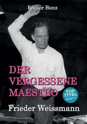 Der vergessene Maestro: Frieder Weissmann