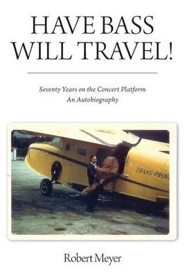 Have Bass, Will Travel!: Seventy Years on the Concert Platform, An Autobiography