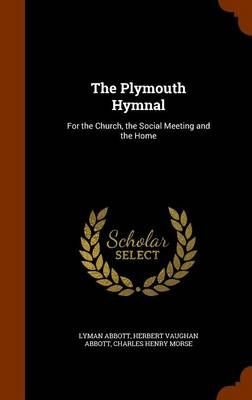 The Plymouth Hymnal: For the Church, the Social Meeting and the Home