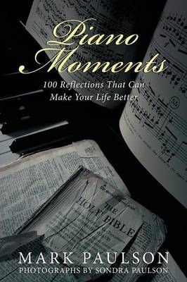 Piano Moments: 100 Reflections That Can Make Your Life Better