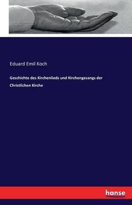 Geschichte Des Kirchenlieds Und Kirchengesangs Der Christlichen Kirche