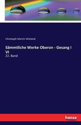 Sammtliche Werke Oberon - Gesang I VI: 22. Band