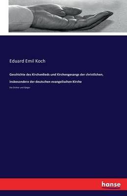 Geschichte Des Kirchenlieds Und Kirchengesangs Der Christlichen, Insbesondere Der Deutschen Evangelischen Kirche