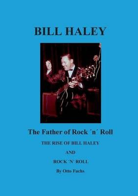 Bill Haley - The Father Of Rock & Roll: The Rise of Bill Haley