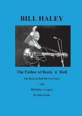 Bill Haley - The Father Of Rock & Roll - Book 2: The Rock & Roll Revival Years And Bill Haleys Legacy