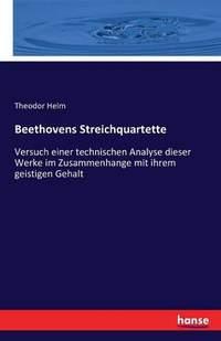 Beethovens Streichquartette: Versuch einer technischen Analyse dieser Werke im Zusammenhange mit ihrem geistigen Gehalt