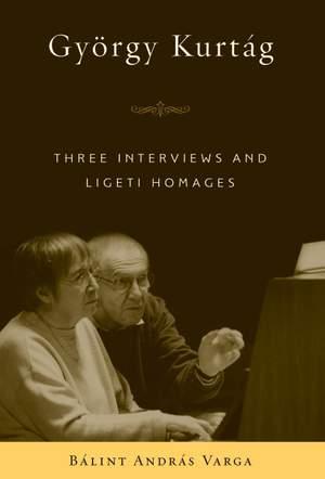Gyoergy Kurtag - Three Interviews and Ligeti Homages