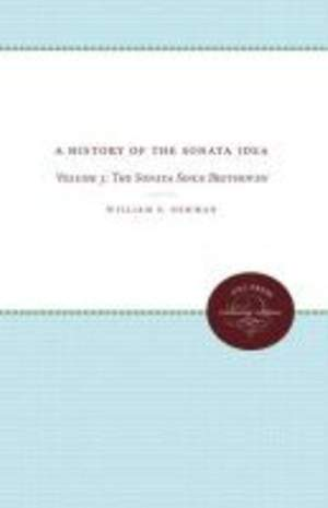 A History of the Sonata Idea: Volume 3: The Sonata Since Beethoven