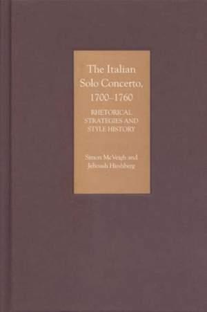 The Italian Solo Concerto, 1700-1760 - Rhetorical Strategies and Style History