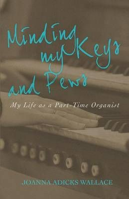 Minding My Keys and Pews: My Life as a Part-Time Organist