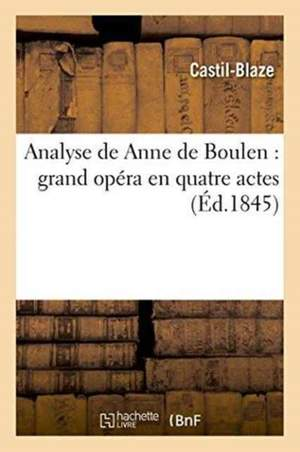 Analyse de Anne de Boulen: Grand Opera En Quatre Actes