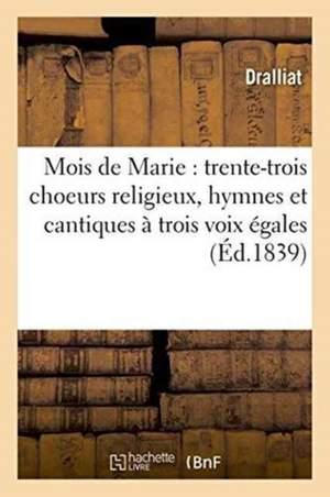 Mois de Marie: Trente-Trois Choeurs Religieux, Hymnes Et Cantiques A Trois Voix Egales