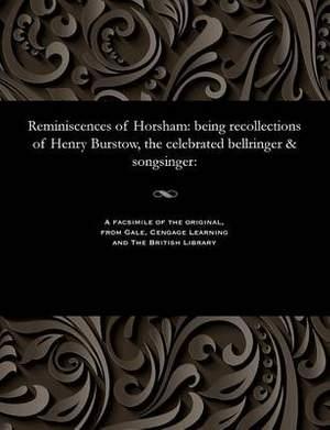 Reminiscences of Horsham: Being Recollections of Henry Burstow, the Celebrated Bellringer & Songsinger: