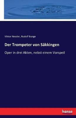 Der Trompeter von Sakkingen: Oper in drei Akten, nebst einem Vorspeil