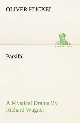 Parsifal a Mystical Drama by Richard Wagner Retold in the Spirit of the Bayreuth Interpretation