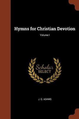 Hymns for Christian Devotion; Volume I