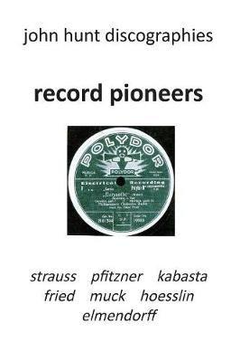 Record Pioneers - Richard Strauss, Hans Pfitzner, Oskar Fried, Oswald Kabasta, Karl Muck, Franz Von Hoesslin, Karl Elmendorff.