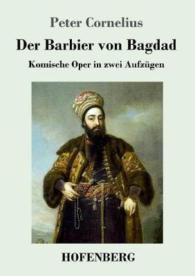 Der Barbier von Bagdad: Komische Oper in zwei Aufzugen
