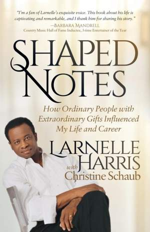 Shaped Notes: How Ordinary People with Extraordinary Gifts Influenced My Life and Career